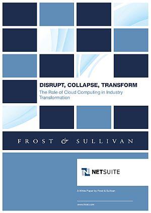 Frost & Sullivan_Netsuite_Disrupt, Collapse, Transform White Paper 2014